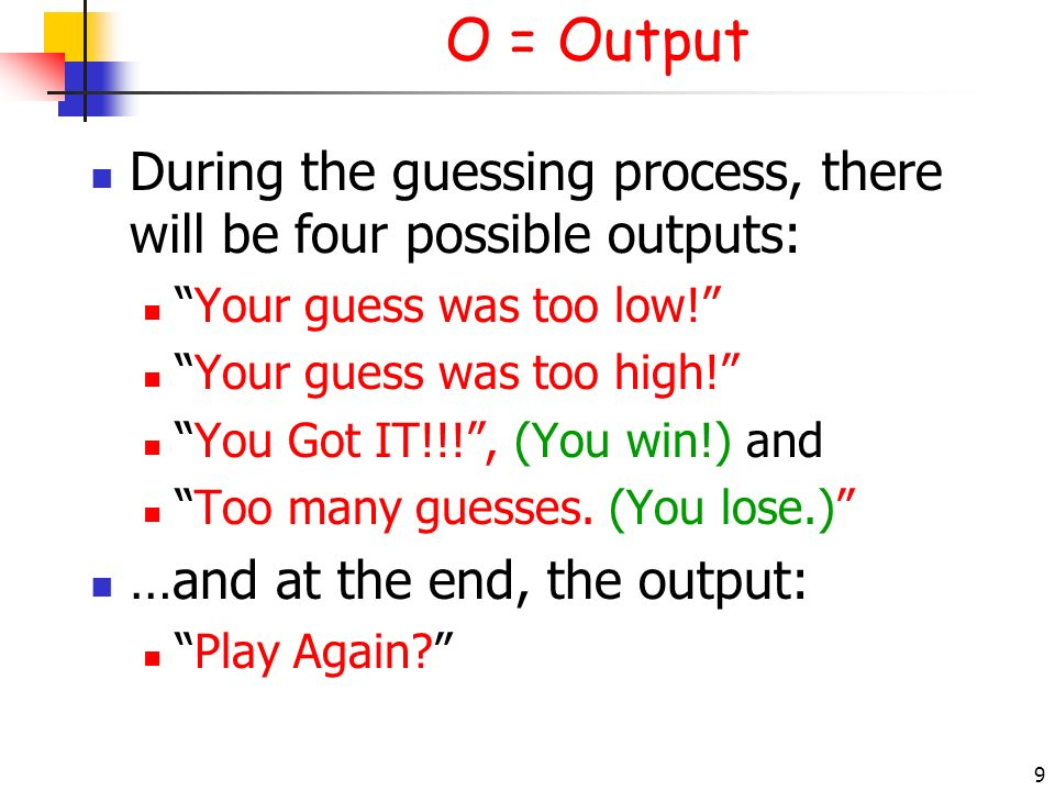 O = Output 3/28/2017. During the guessing process, there will be four possible outputs: Your guess was too low!