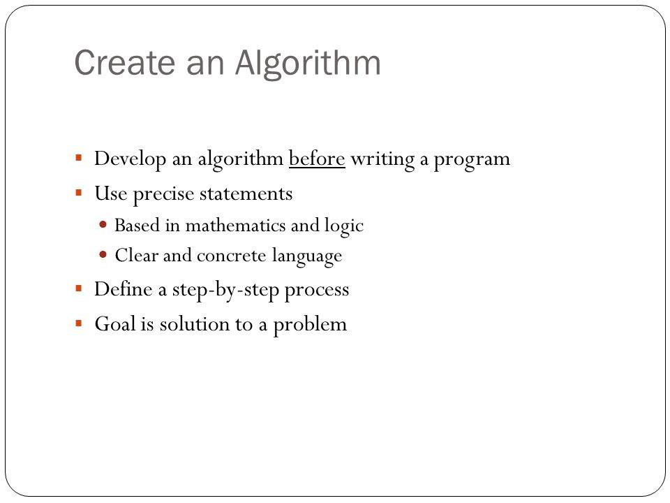 Create an Algorithm Develop an algorithm before writing a program