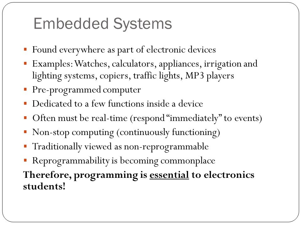 Embedded Systems Found everywhere as part of electronic devices