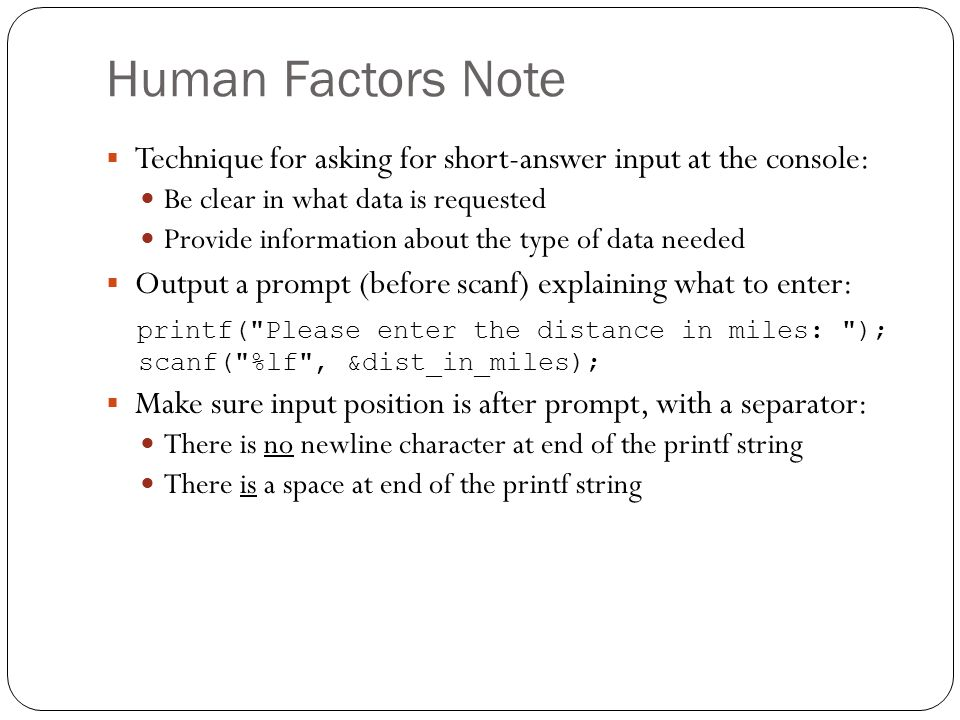 Human Factors Note Technique for asking for short-answer input at the console: Be clear in what data is requested.