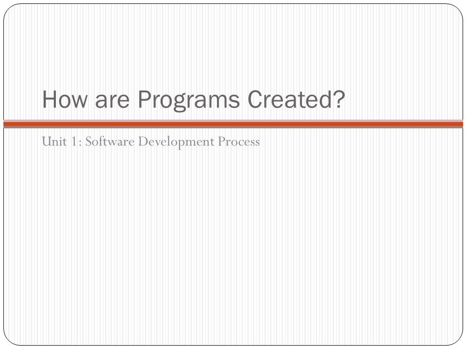 How are Programs Created