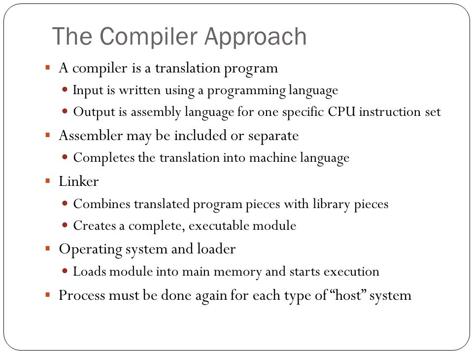 The Compiler Approach A compiler is a translation program