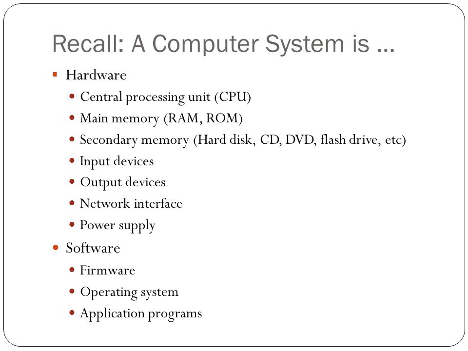 Recall: A Computer System is …