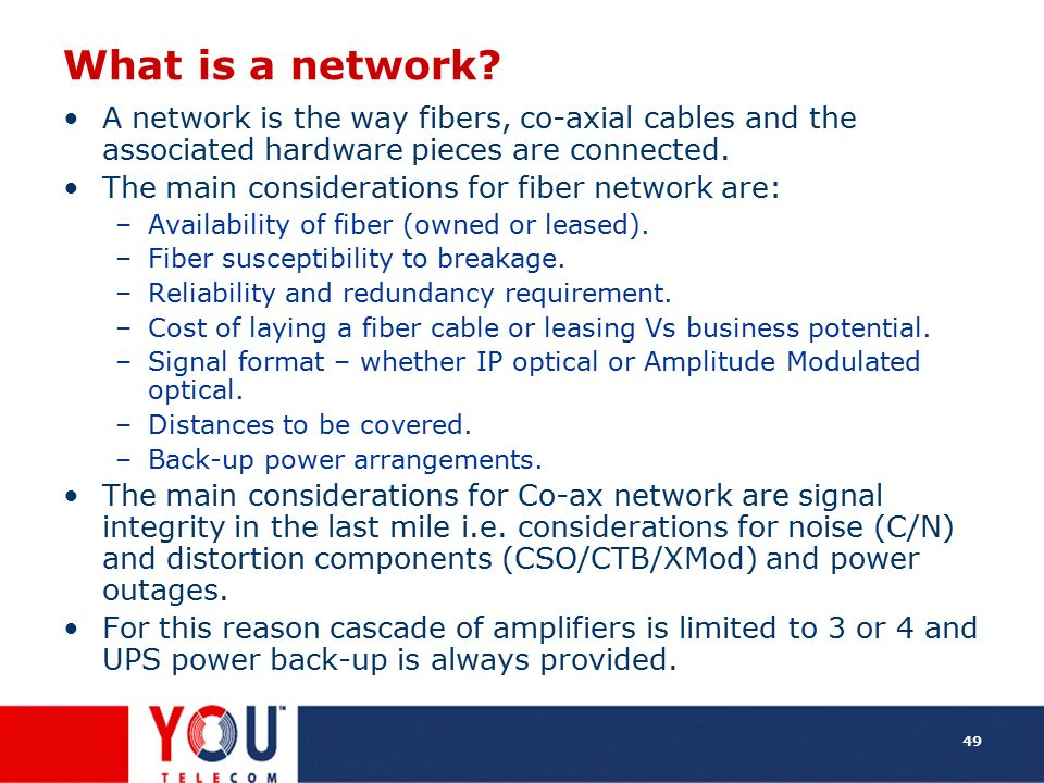 What is a network A network is the way fibers, co-axial cables and the associated hardware pieces are connected.