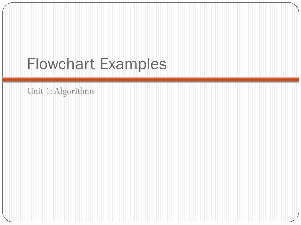 Flowchart Examples Unit 1: Algorithms