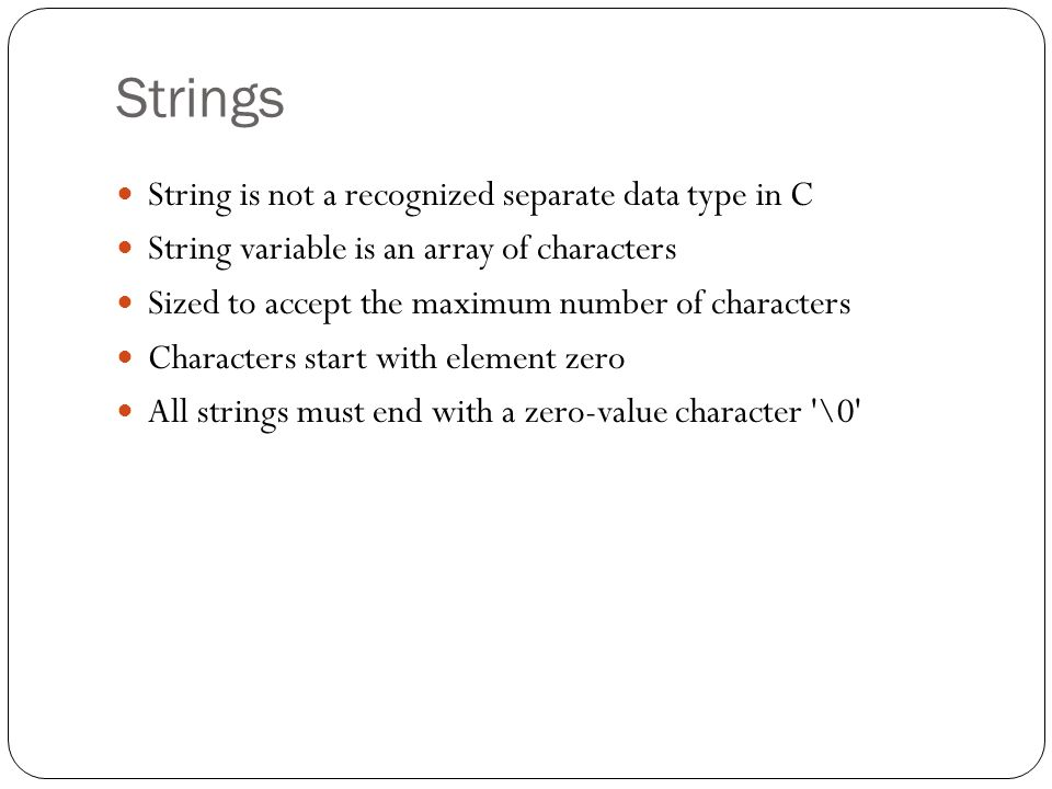 Strings String is not a recognized separate data type in C