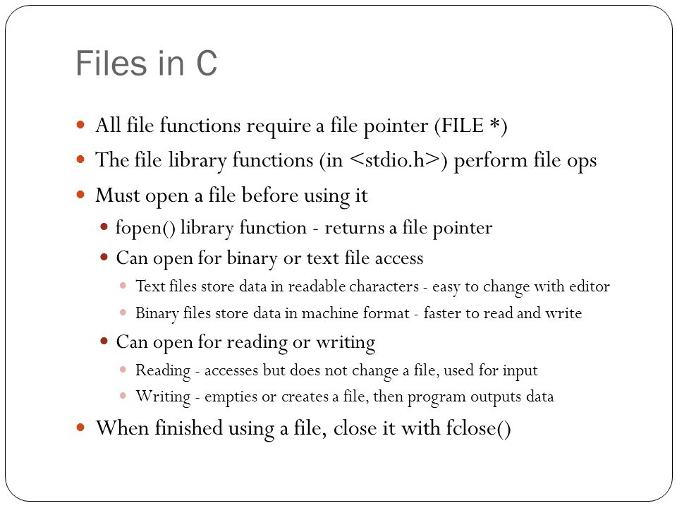 Files in C All file functions require a file pointer (FILE *)