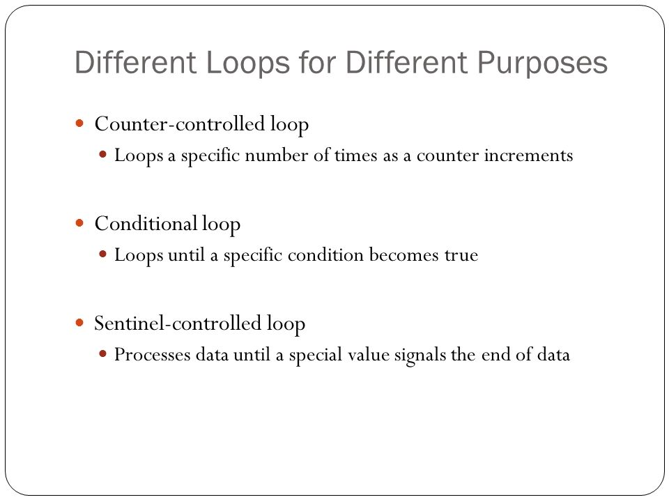 Different Loops for Different Purposes