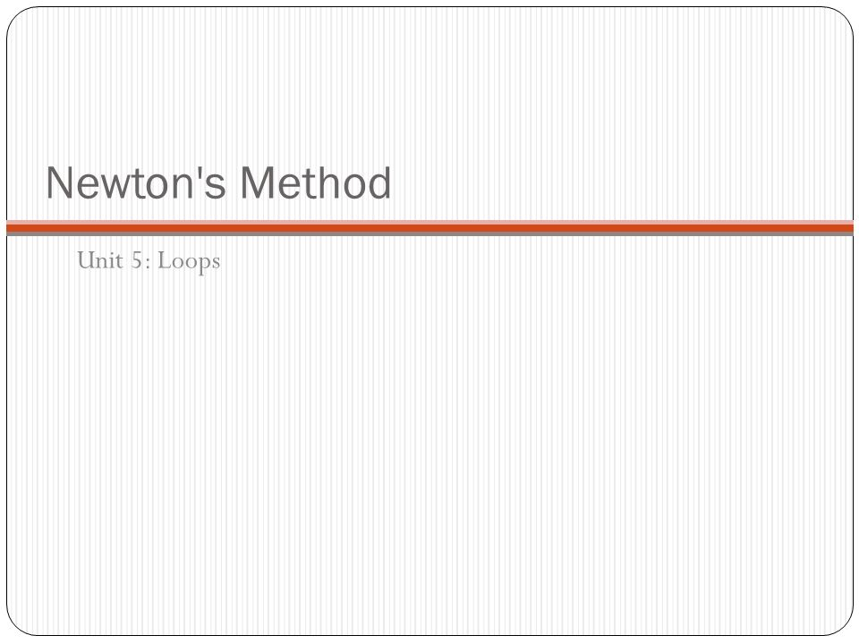 Newton s Method Unit 5: Loops