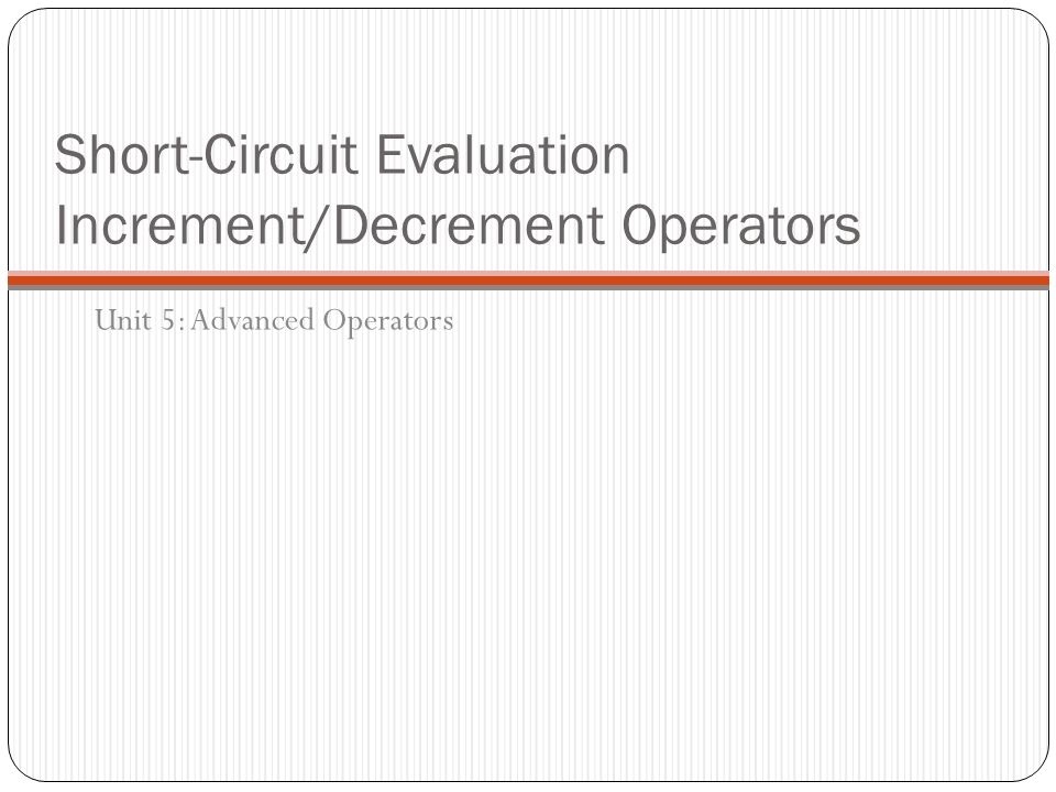 Short-Circuit Evaluation Increment/Decrement Operators