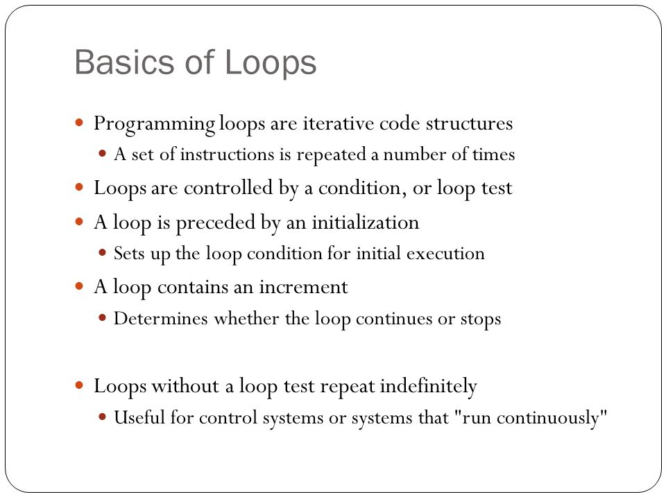 Basics of Loops Programming loops are iterative code structures