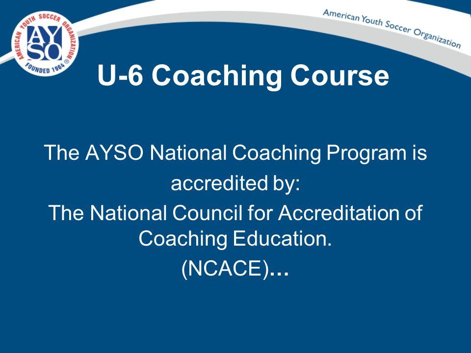 U-6 Coaching Course The AYSO National Coaching Program is