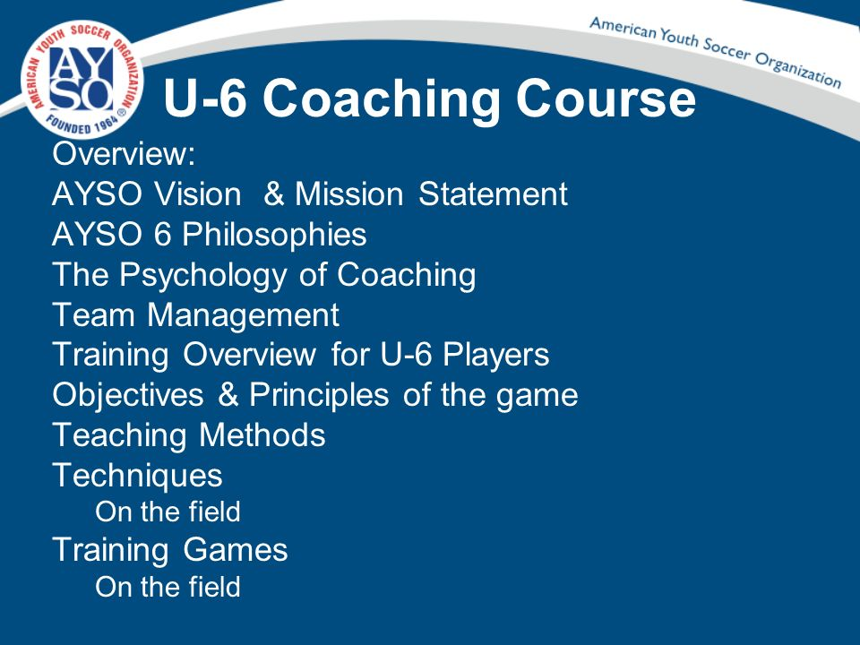 U-6 Coaching Course Overview: AYSO Vision & Mission Statement