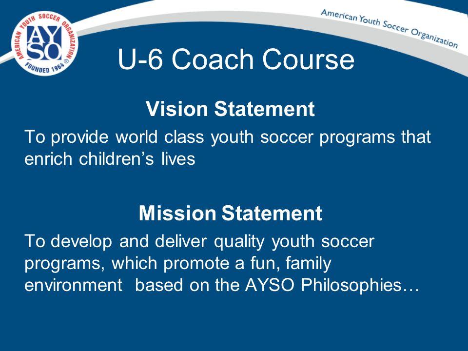 U-6 Coach Course Vision Statement Mission Statement
