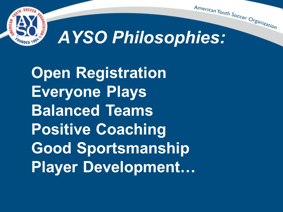 AYSO Philosophies: Open Registration Everyone Plays Balanced Teams