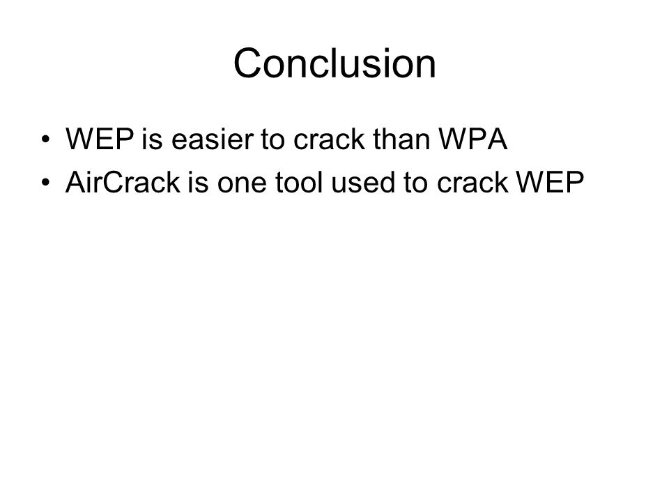 Conclusion WEP is easier to crack than WPA