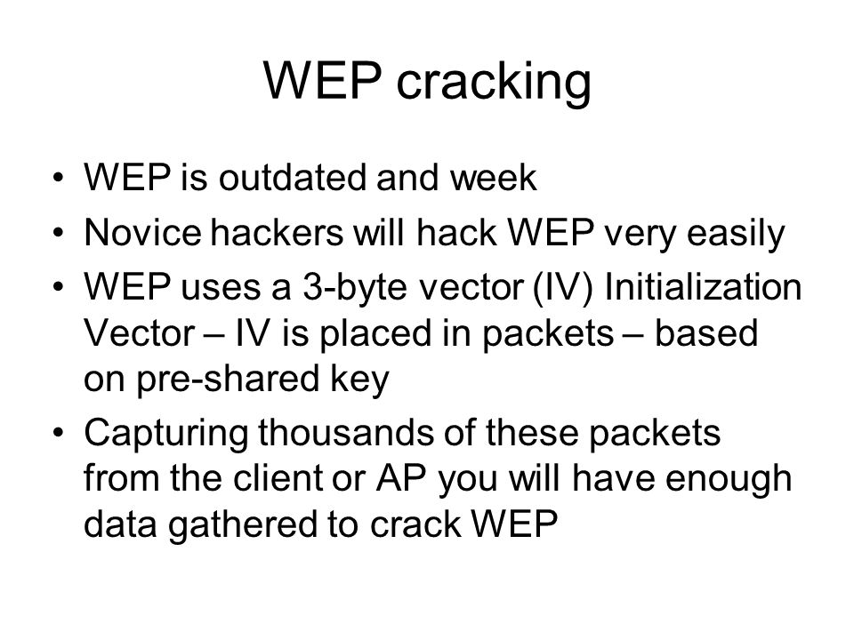 WEP cracking WEP is outdated and week