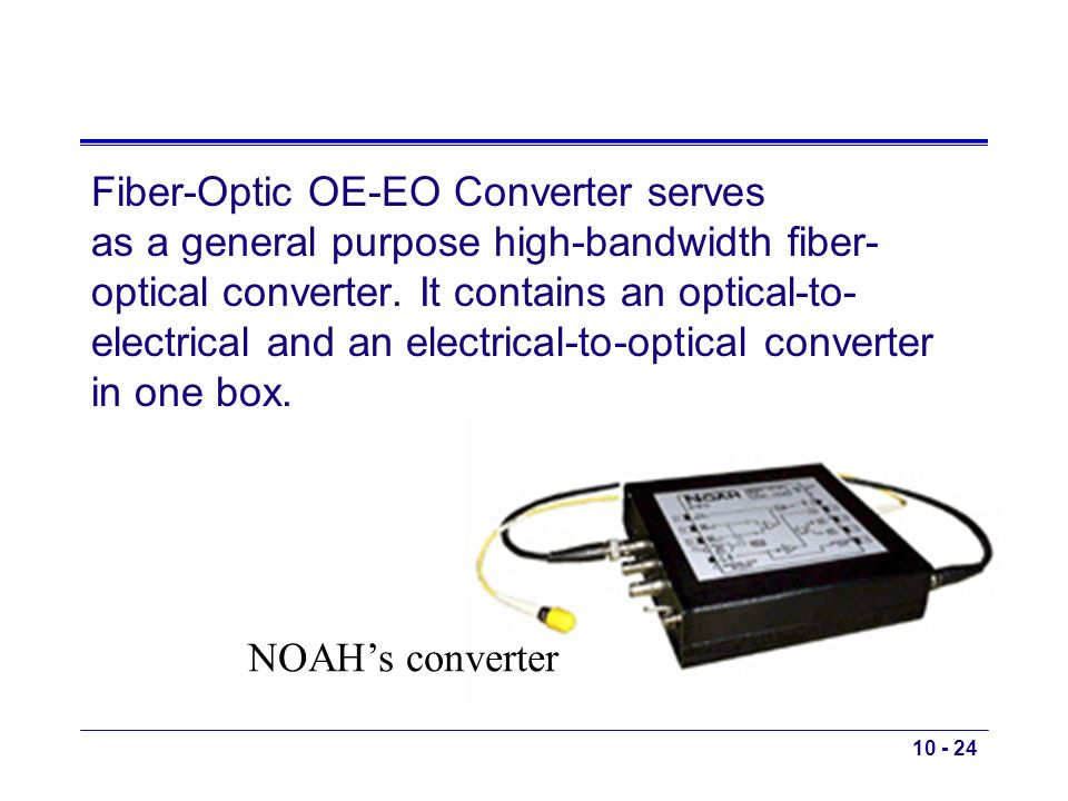Fiber-Optic OE-EO Converter serves as a general purpose high-bandwidth fiber-optical converter. It contains an optical-to-electrical and an electrical-to-optical converter in one box.