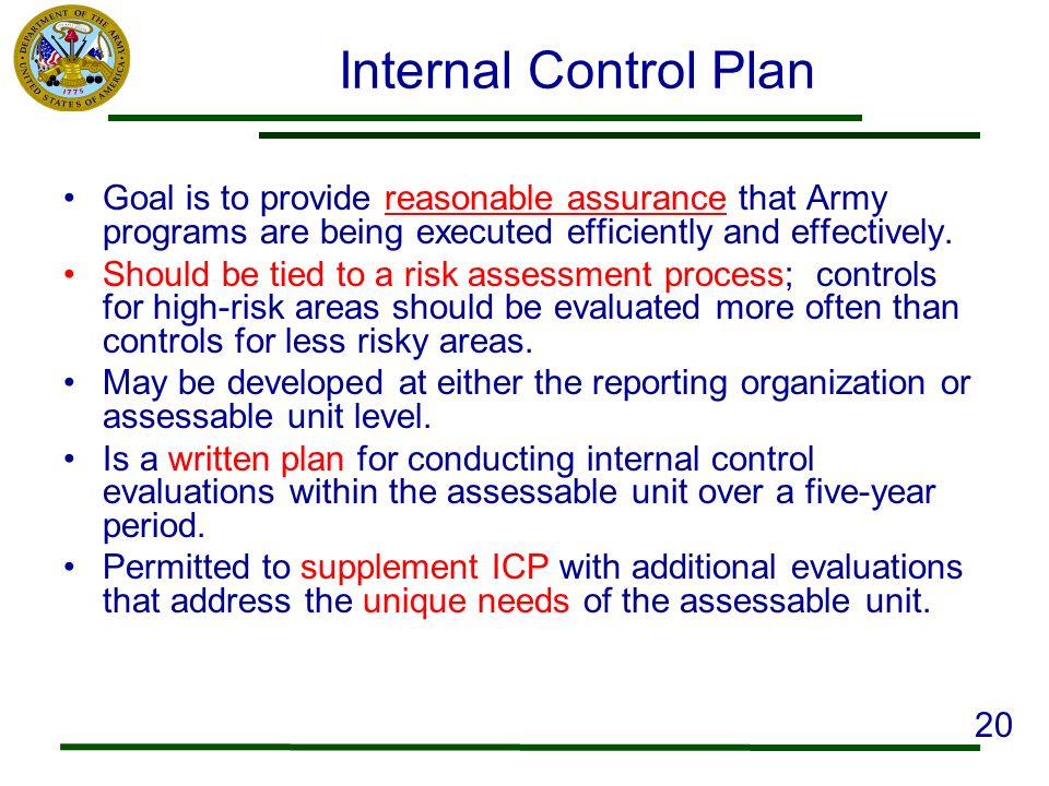 Internal Control Plan Goal is to provide reasonable assurance that Army programs are being executed efficiently and effectively.