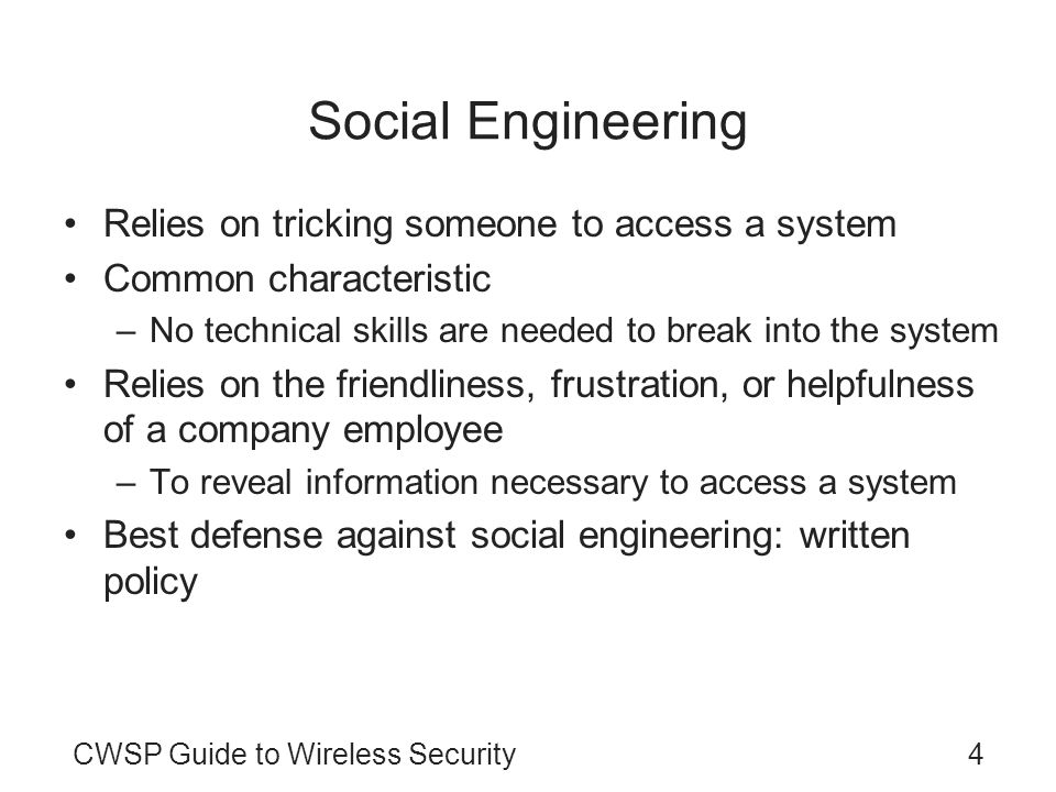Social Engineering Relies on tricking someone to access a system