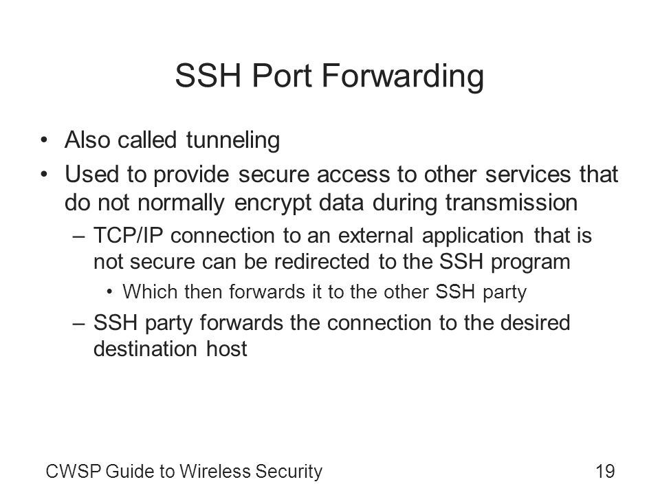 SSH Port Forwarding Also called tunneling