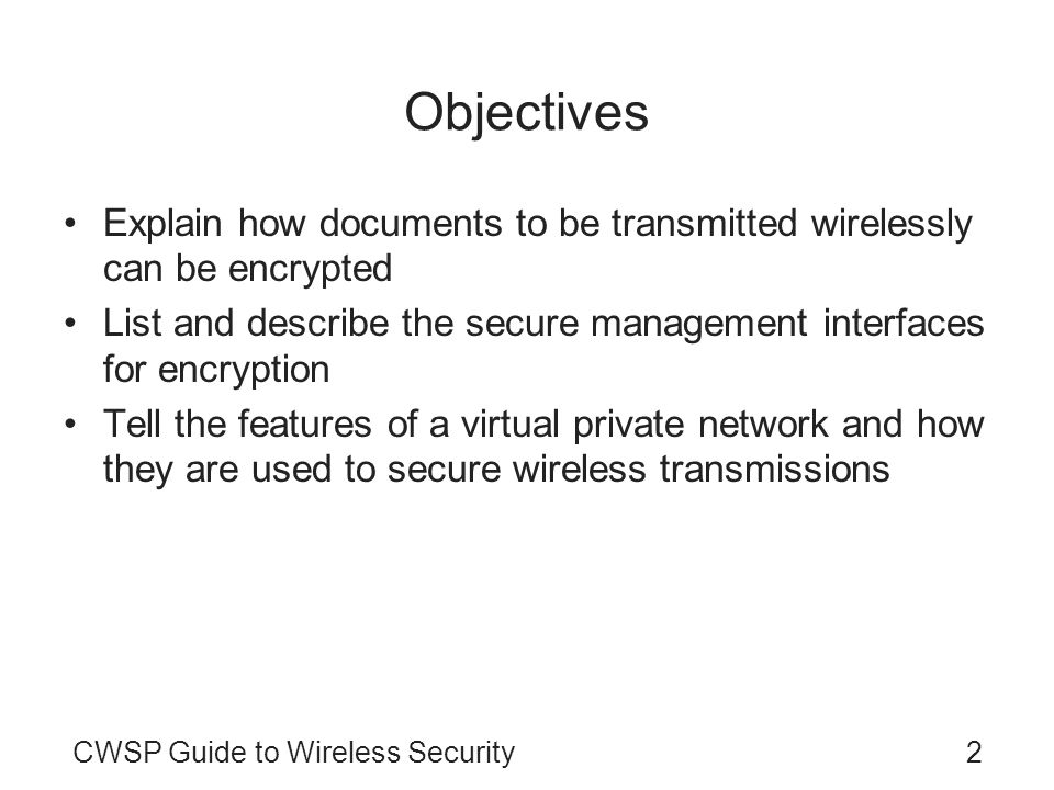Objectives Explain how documents to be transmitted wirelessly can be encrypted. List and describe the secure management interfaces for encryption.