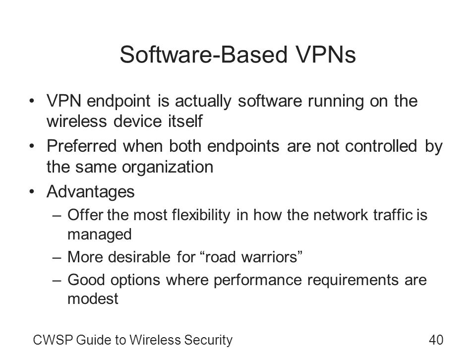 Software-Based VPNsVPN endpoint is actually software running on the wireless device itself.