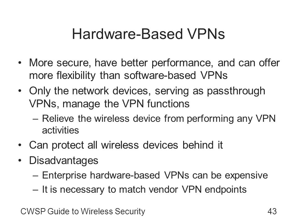 Hardware-Based VPNs More secure, have better performance, and can offer more flexibility than software-based VPNs.