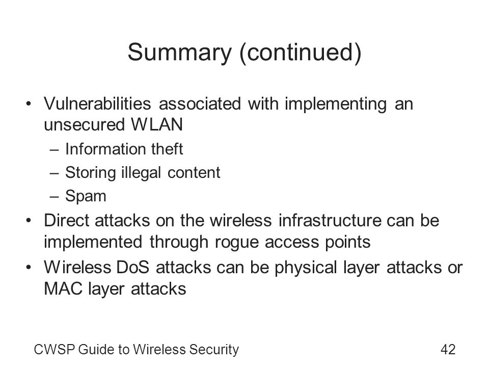 Summary (continued) Vulnerabilities associated with implementing an unsecured WLAN. Information theft.