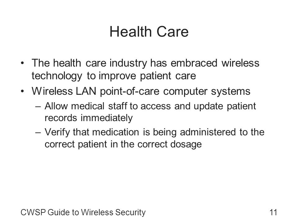 Health CareThe health care industry has embraced wireless technology to improve patient care. Wireless LAN point-of-care computer systems.