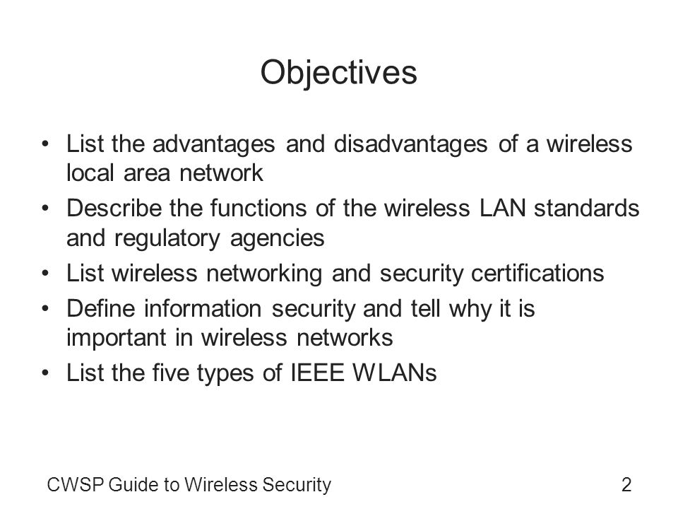 Objectives List the advantages and disadvantages of a wireless local area network.