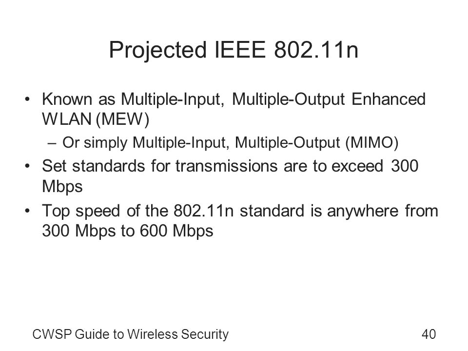 Projected IEEE 802.11n Known as Multiple-Input, Multiple-Output Enhanced WLAN (MEW) Or simply Multiple-Input, Multiple-Output (MIMO)