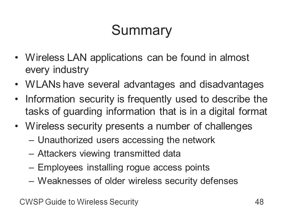 Summary Wireless LAN applications can be found in almost every industry. WLANs have several advantages and disadvantages.