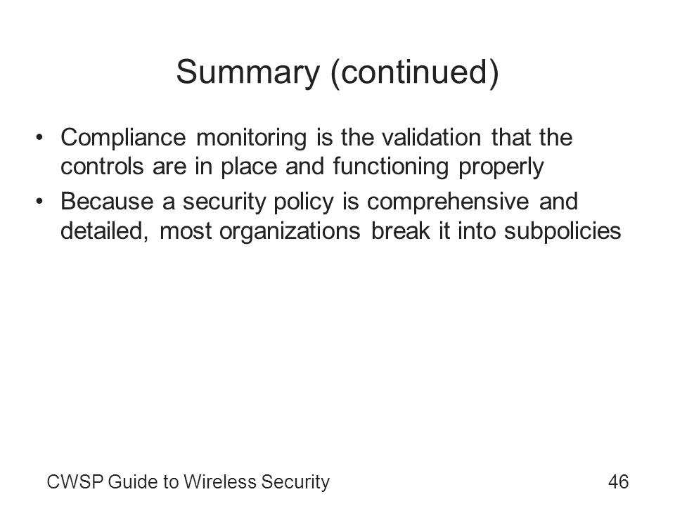 Summary (continued) Compliance monitoring is the validation that the controls are in place and functioning properly.