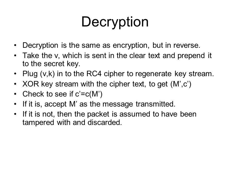 Decryption Decryption is the same as encryption, but in reverse.