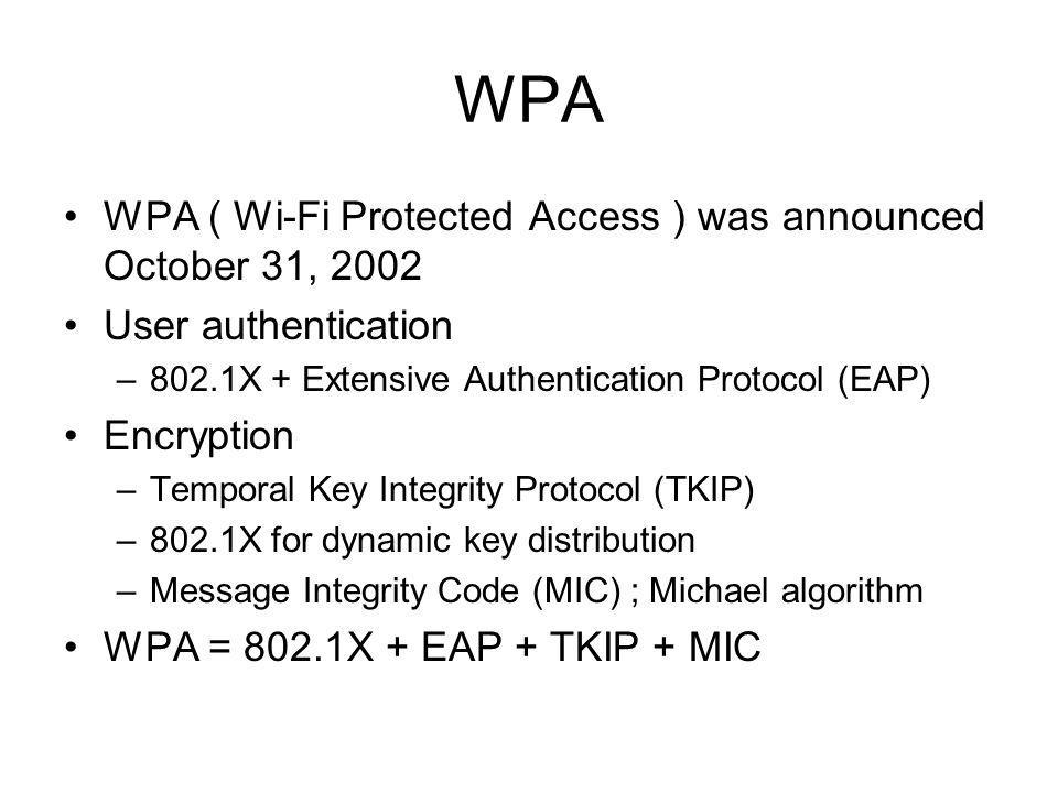 WPA WPA ( Wi-Fi Protected Access ) was announced October 31, 2002