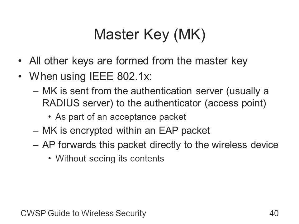 Master Key (MK) All other keys are formed from the master key