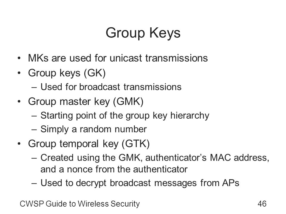 Group Keys MKs are used for unicast transmissions Group keys (GK)