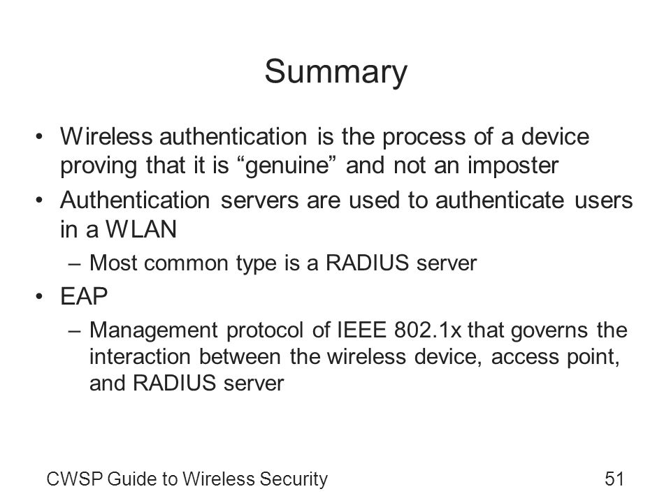 Summary Wireless authentication is the process of a device proving that it is genuine and not an imposter.