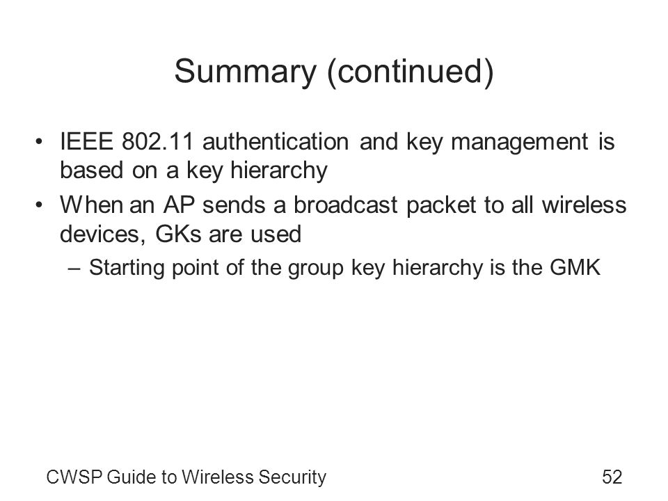 Summary (continued) IEEE 802.11 authentication and key management is based on a key hierarchy.