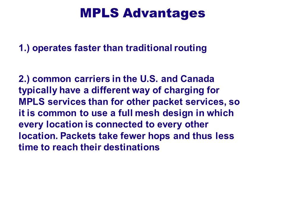 MPLS Advantages 1.) operates faster than traditional routing