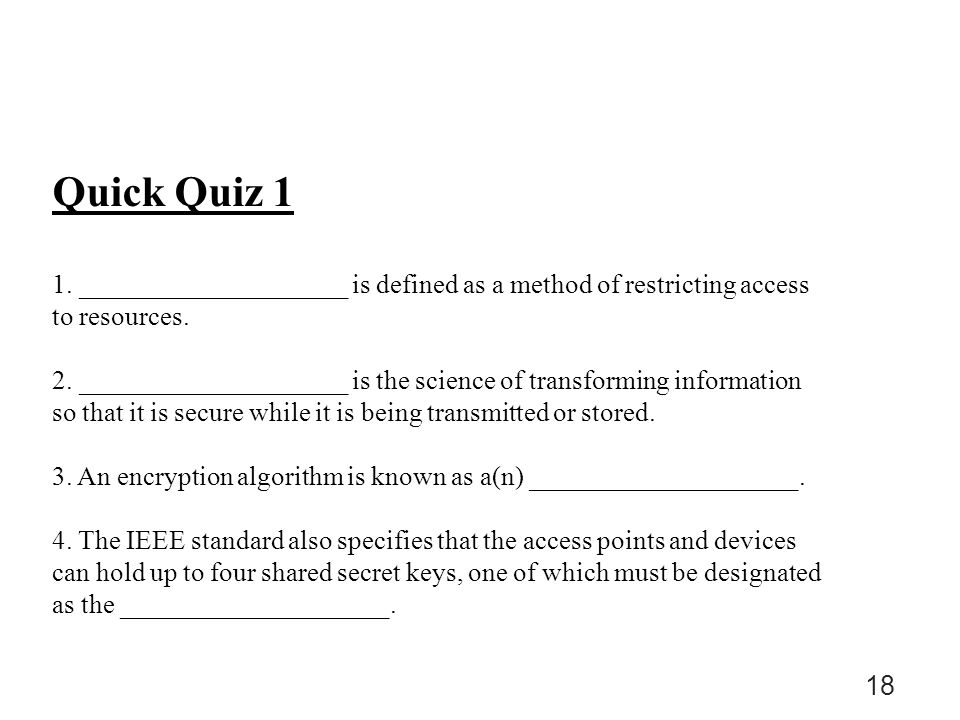Quick Quiz 1 1. ____________________ is defined as a method of restricting access to resources.