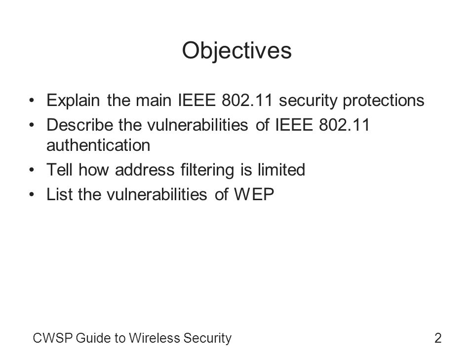 Objectives Explain the main IEEE 802.11 security protections
