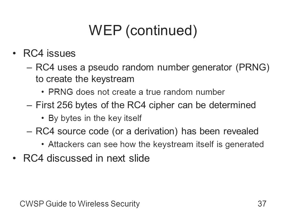 WEP (continued) RC4 issues RC4 discussed in next slide