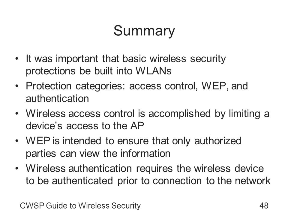 Summary It was important that basic wireless security protections be built into WLANs.