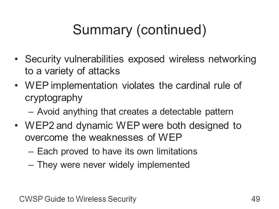 Summary (continued) Security vulnerabilities exposed wireless networking to a variety of attacks.