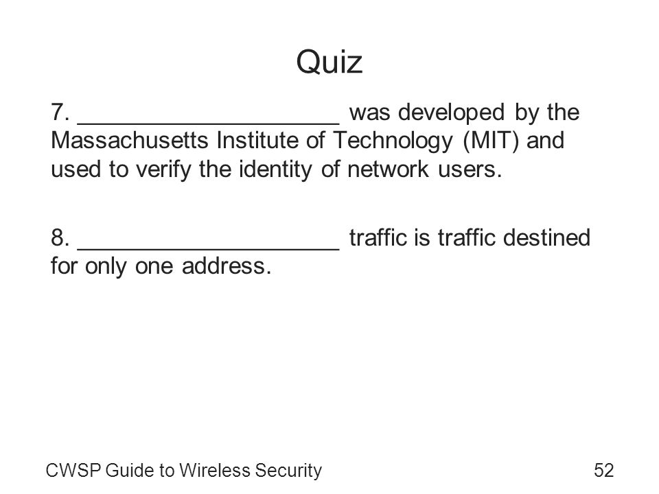 Quiz 7. ____________________ was developed by the Massachusetts Institute of Technology (MIT) and used to verify the identity of network users.