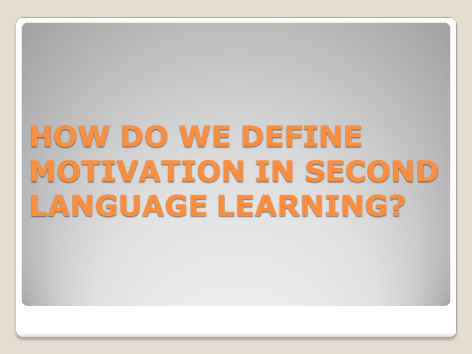 language learning and motivation Why staying motivated when learning a  so the lack of consistent motivation is every language learner's  on how to stay motivated when learning a language from.