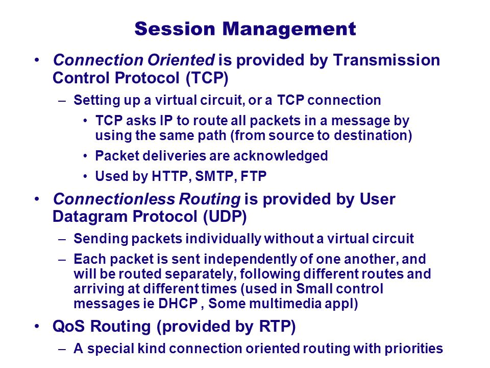 Session Management Connection Oriented is provided by Transmission Control Protocol (TCP) Setting up a virtual circuit, or a TCP connection.