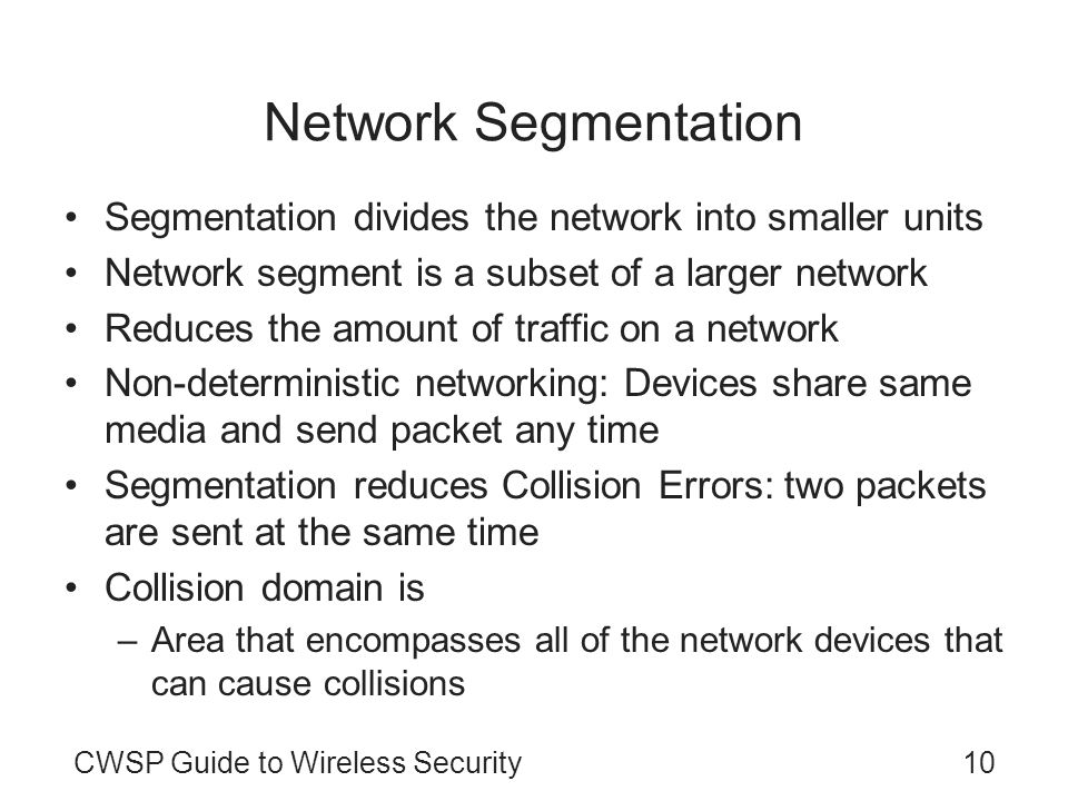 Network Segmentation Segmentation divides the network into smaller units. Network segment is a subset of a larger network.